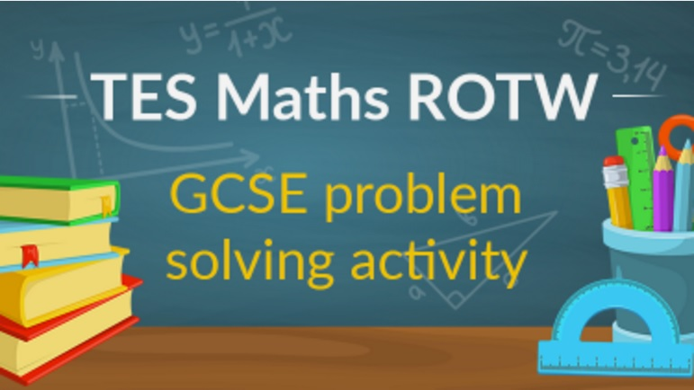 GCSE Maths Problem Solving - TES Maths ROTW - Mr Barton Maths Blog