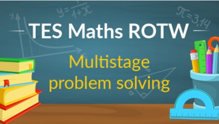 Multi Stage Problem Solving: TES Maths Resource of the Week 8 (2016/17)