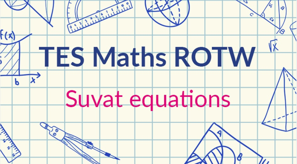 SUVAT Equations – TES Maths Resource of the Week 9 (2016/17)
