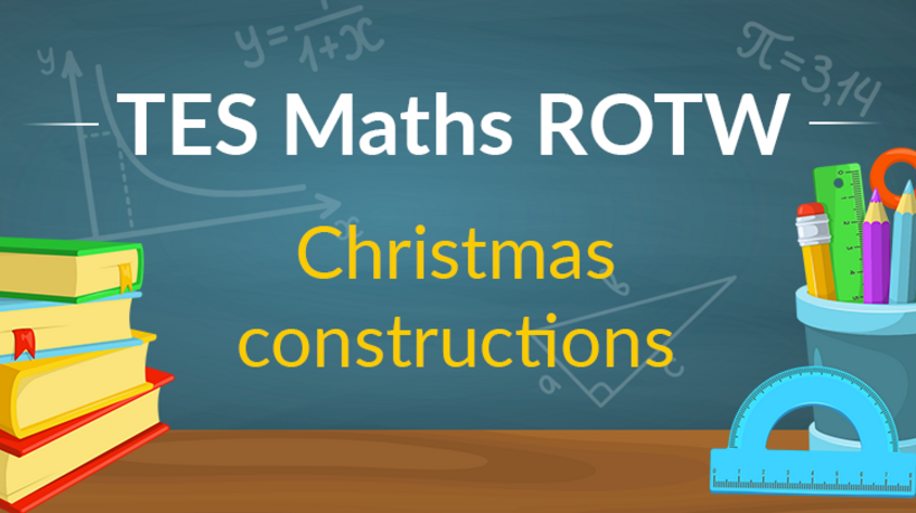 Christmas Constructions: TES Maths Resource of the Week