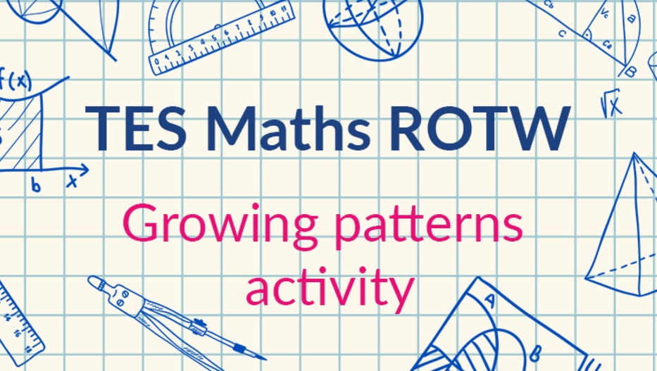 Growing Patterns: TES Maths Resource of the Week