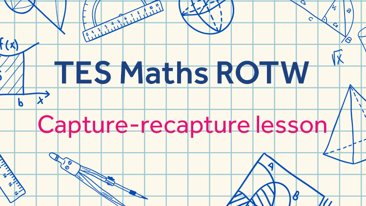 Capture-Recapture Sampling: TES Maths Resource of the Week