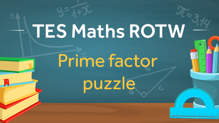 Prime Factor Puzzle: TES Maths Resource of the Week