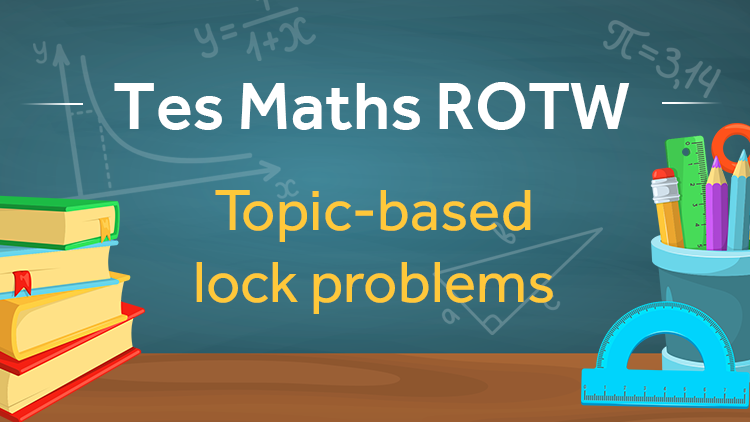Lock Problems: TES Maths Resource of the Week