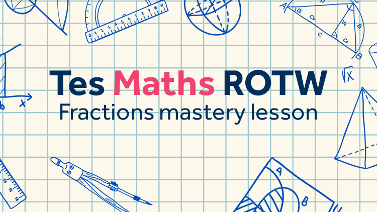 Fractions Mastery Lesson: TES Maths Resource of the Week