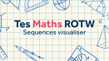 Sequences Visualiser: TES Maths Resource of the Week