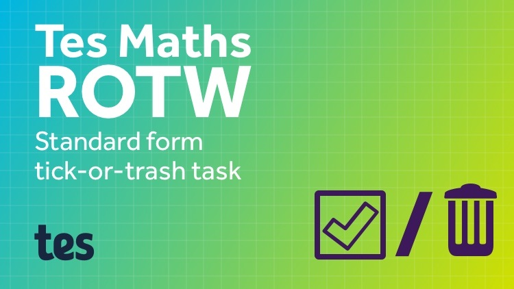 Tick-Trash-Improve – Standard Form: TES Maths Resource of the Week