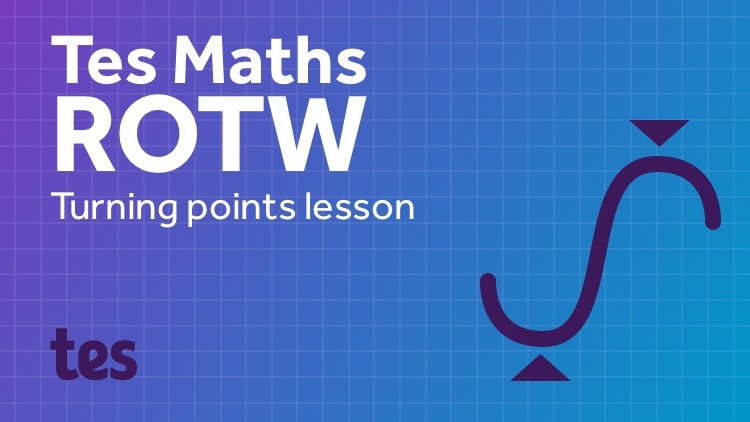 Finding Turning Points: TES Maths Resource of the Week