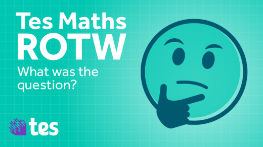 tes-resources-maths-rotw-what-was-the-question