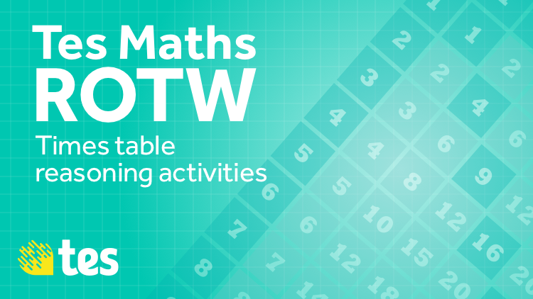 Times table reasoning activities: TES Maths Resource of the Week